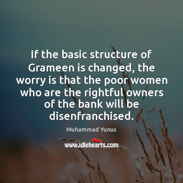 If the basic structure of Grameen is changed, the worry is that Worry Quotes Image