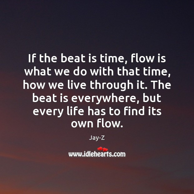 If the beat is time, flow is what we do with that Jay-Z Picture Quote