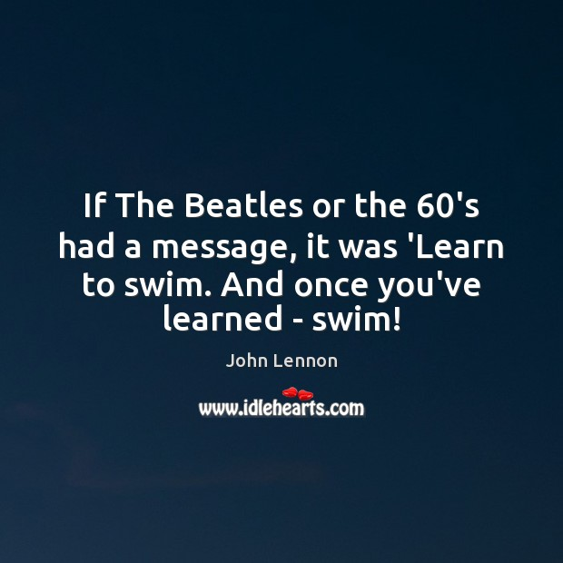 Image, If The Beatles or the 60's had a message, it was 'Learn