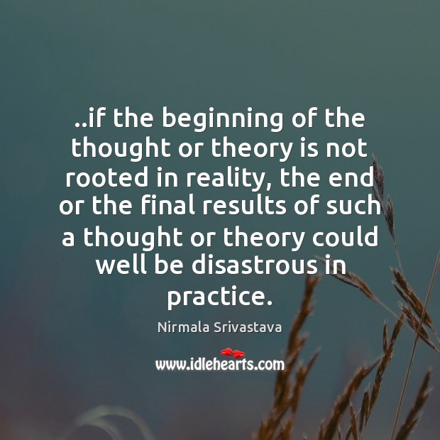 ..if the beginning of the thought or theory is not rooted in Nirmala Srivastava Picture Quote
