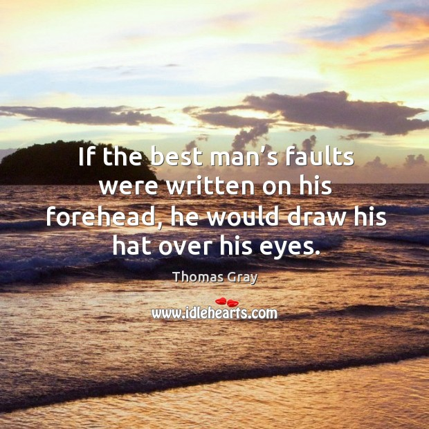If the best man's faults were written on his forehead, he would draw his hat over his eyes. Image