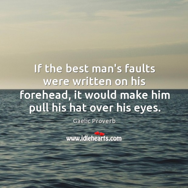 If the best man's faults were written on his forehead Gaelic Proverbs Image