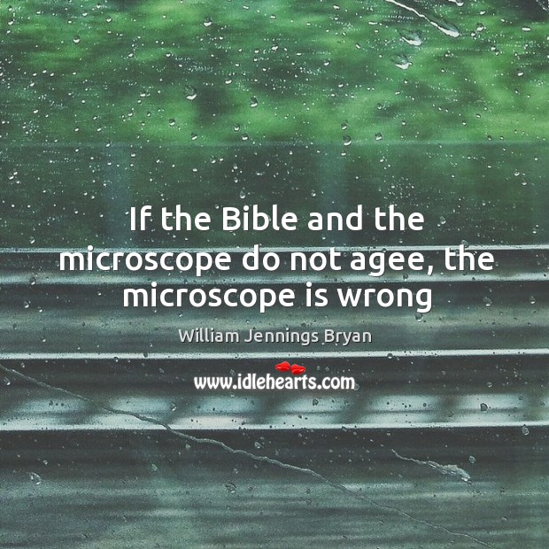 Image, If the Bible and the microscope do not agee, the microscope is wrong