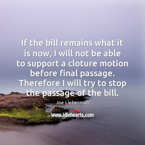 If the bill remains what it is now, I will not be Joe Lieberman Picture Quote