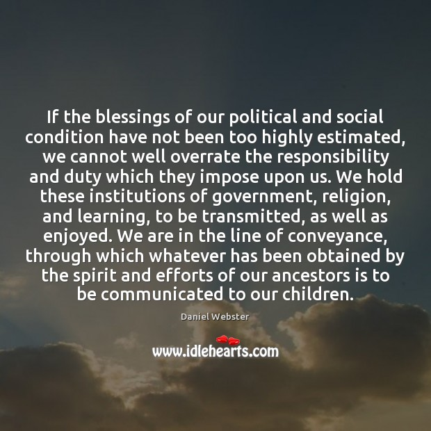 If the blessings of our political and social condition have not been Daniel Webster Picture Quote