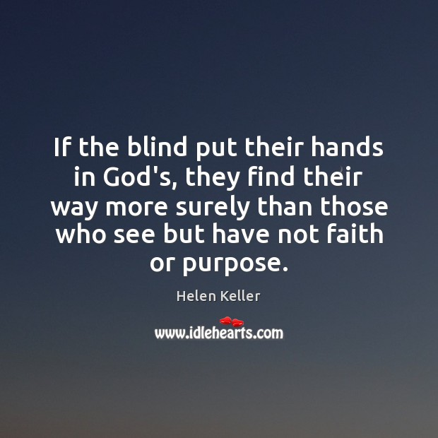 If the blind put their hands in God's, they find their way Helen Keller Picture Quote