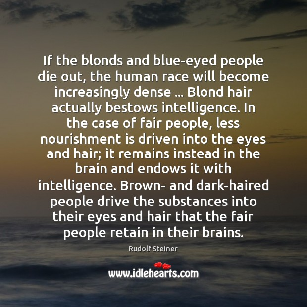 If the blonds and blue-eyed people die out, the human race will Image