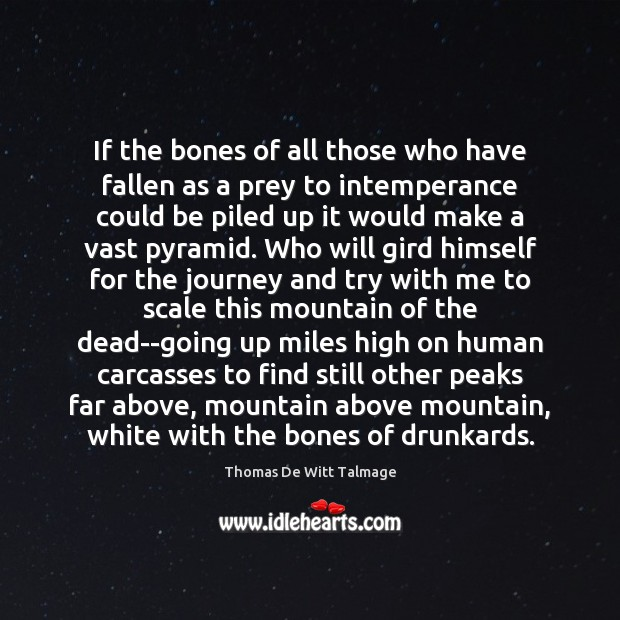 If the bones of all those who have fallen as a prey Thomas De Witt Talmage Picture Quote