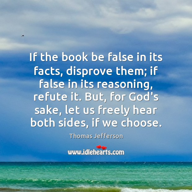 If the book be false in its facts, disprove them; if false Thomas Jefferson Picture Quote