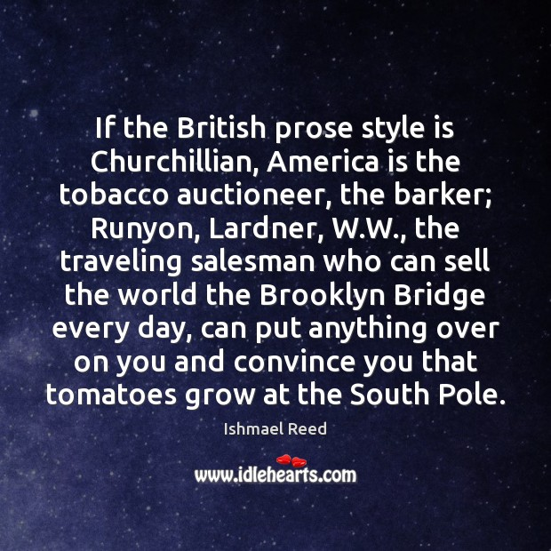 Image, If the British prose style is Churchillian, America is the tobacco auctioneer,