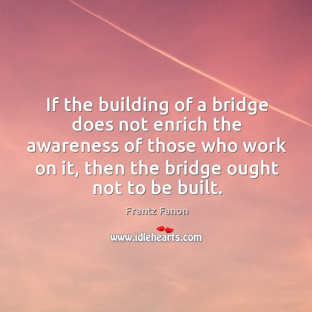 If the building of a bridge does not enrich the awareness of Image