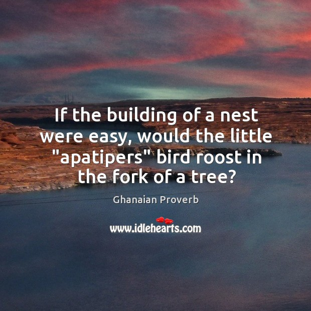 If the building of a nest were easy, would the little Ghanaian Proverbs Image