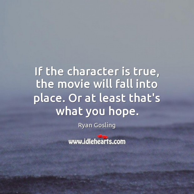 If the character is true, the movie will fall into place. Or Character Quotes Image