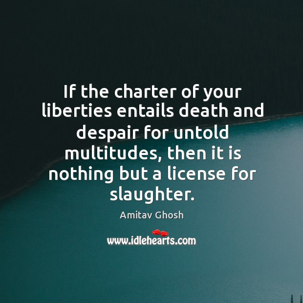 If the charter of your liberties entails death and despair for untold Image