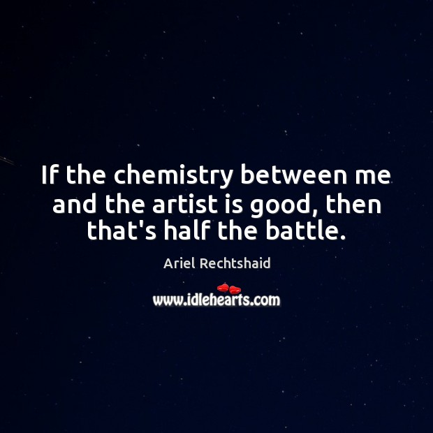 Image, If the chemistry between me and the artist is good, then that's half the battle.