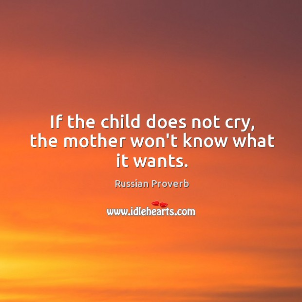 Image, If the child does not cry, the mother won't know what it wants.