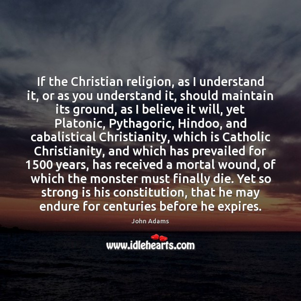 If the Christian religion, as I understand it, or as you understand Image