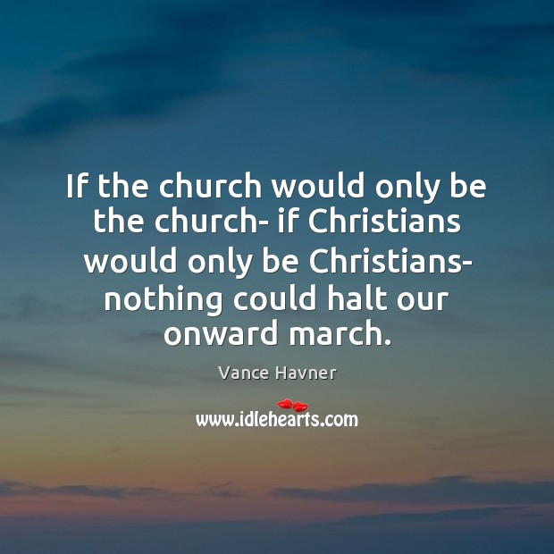 If the church would only be the church- if Christians would only Image