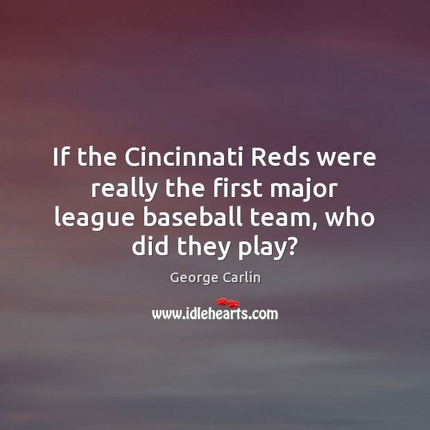Image, If the Cincinnati Reds were really the first major league baseball team,