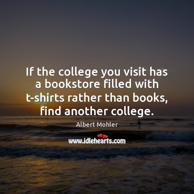 Image, If the college you visit has a bookstore filled with t-shirts rather
