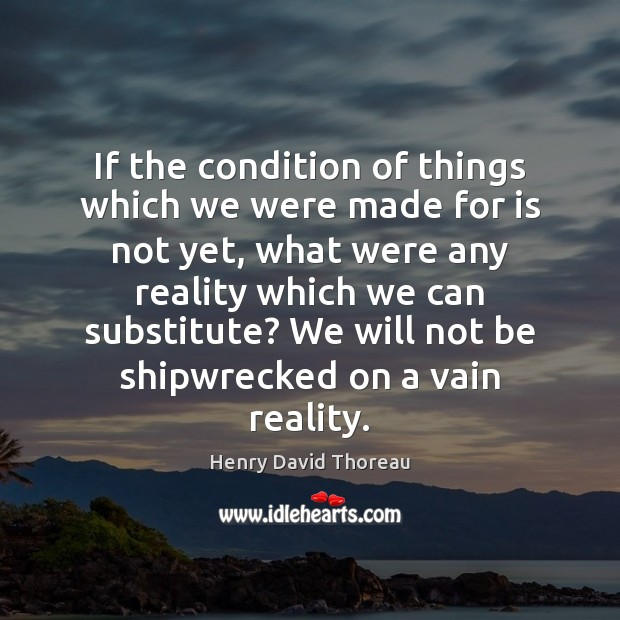 If the condition of things which we were made for is not Image
