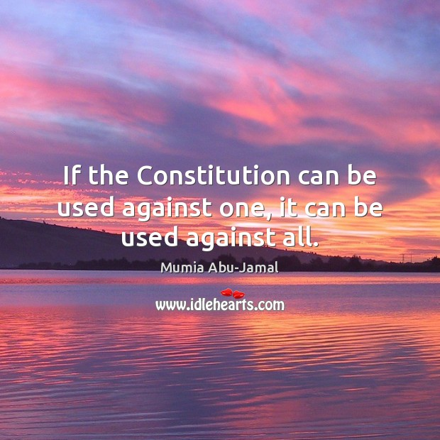 If the Constitution can be used against one, it can be used against all. Image
