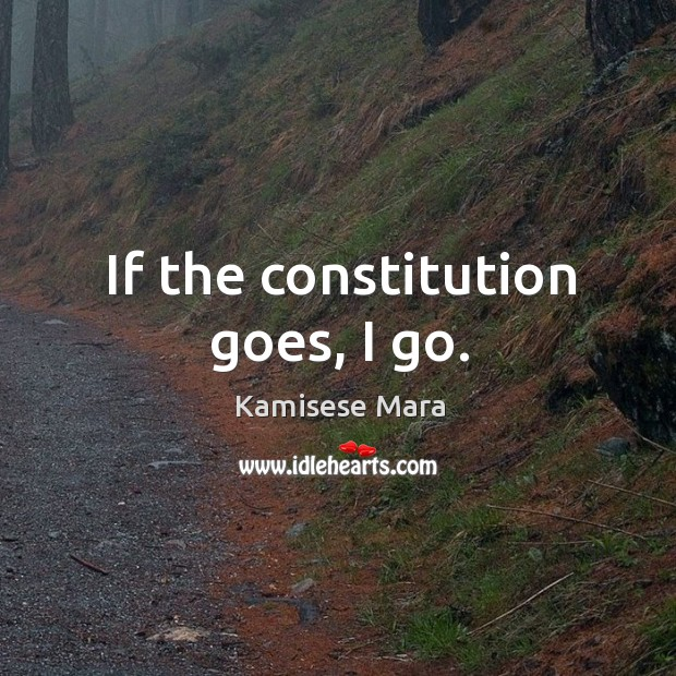 If the constitution goes, I go. Image