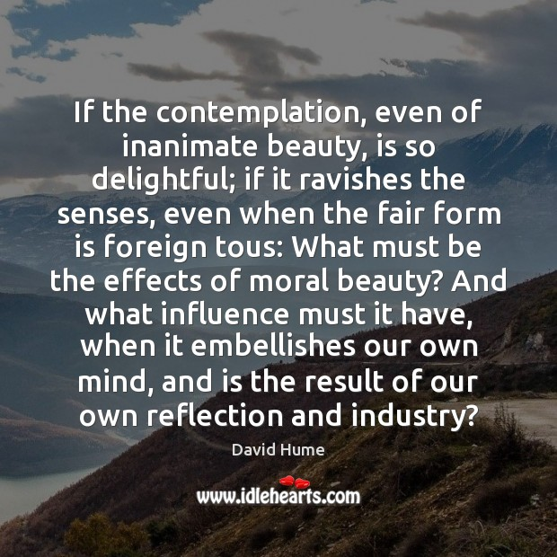 If the contemplation, even of inanimate beauty, is so delightful; if it Image