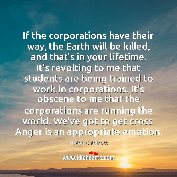 If the corporations have their way, the Earth will be killed, and Anger Quotes Image