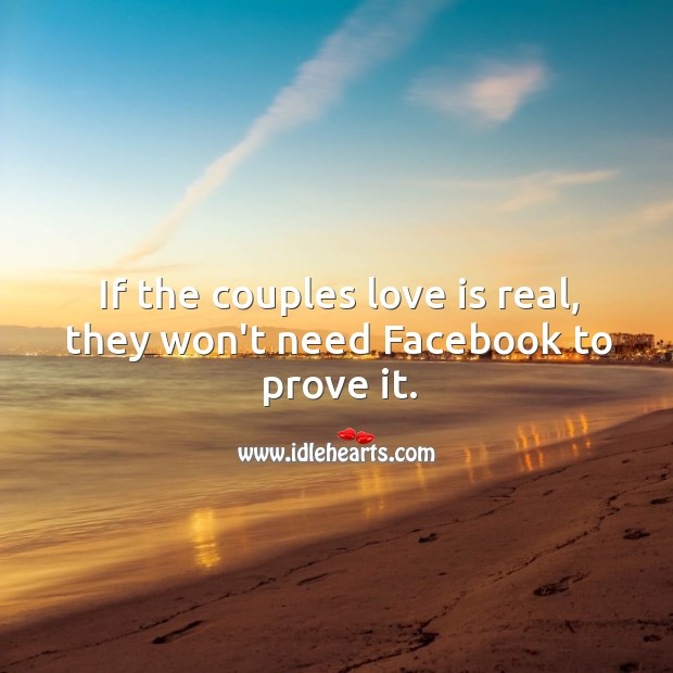If the couples love is real, they won't need Facebook to prove it. Image