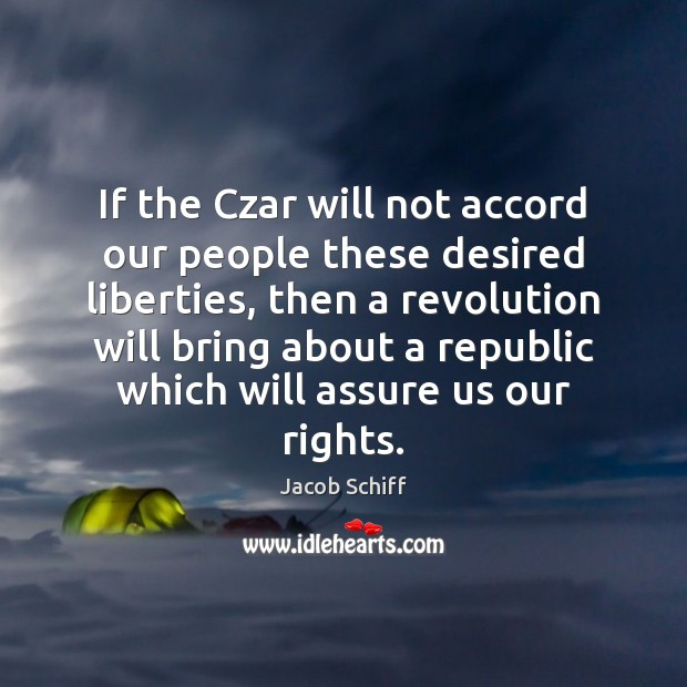 If the Czar will not accord our people these desired liberties, then Image