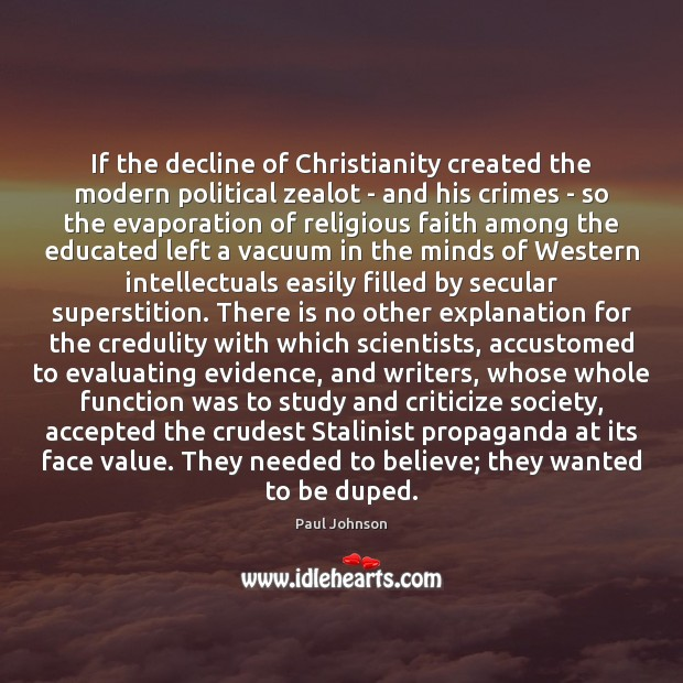 If the decline of Christianity created the modern political zealot – and Criticize Quotes Image
