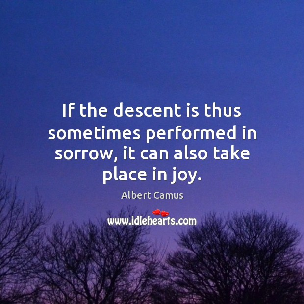 Image, If the descent is thus sometimes performed in sorrow, it can also take place in joy.