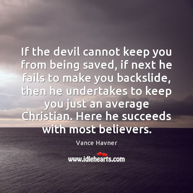 If the devil cannot keep you from being saved, if next he Image