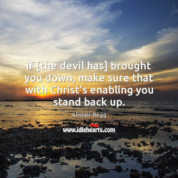 If [the devil has] brought you down, make sure that with Christ' Image
