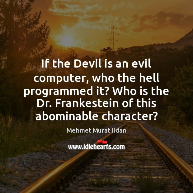 Image, If the Devil is an evil computer, who the hell programmed it?