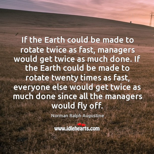If the earth could be made to rotate twice as fast Norman Ralph Augustine Picture Quote