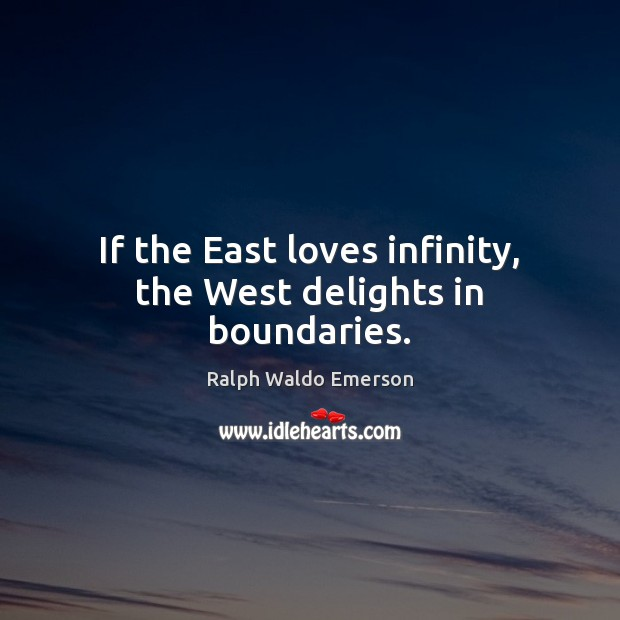 If the East loves infinity, the West delights in boundaries. Image