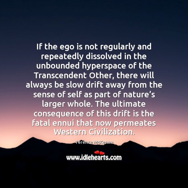 If the ego is not regularly and repeatedly dissolved in the unbounded Ego Quotes Image