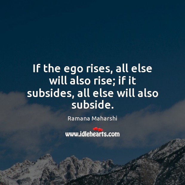 If the ego rises, all else will also rise; if it subsides, all else will also subside. Image