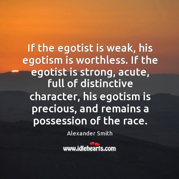If the egotist is weak, his egotism is worthless. Image
