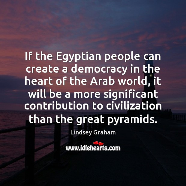 If the Egyptian people can create a democracy in the heart of Image
