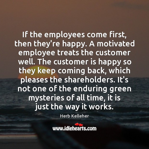 Image, If the employees come first, then they're happy. A motivated employee treats