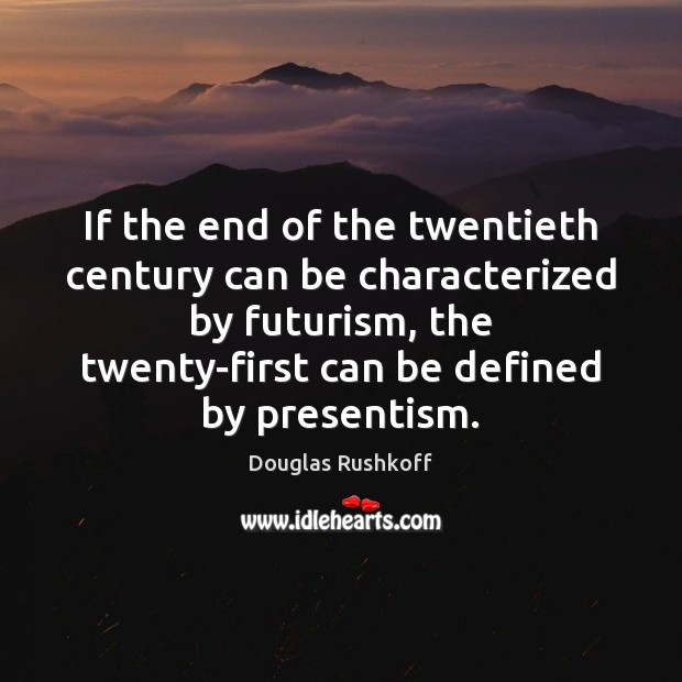 If the end of the twentieth century can be characterized by futurism, Image