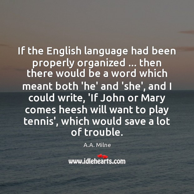 If the English language had been properly organized … then there would be Image