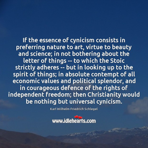 Karl Wilhelm Friedrich Schlegel Picture Quote image saying: If the essence of cynicism consists in preferring nature to art, virtue