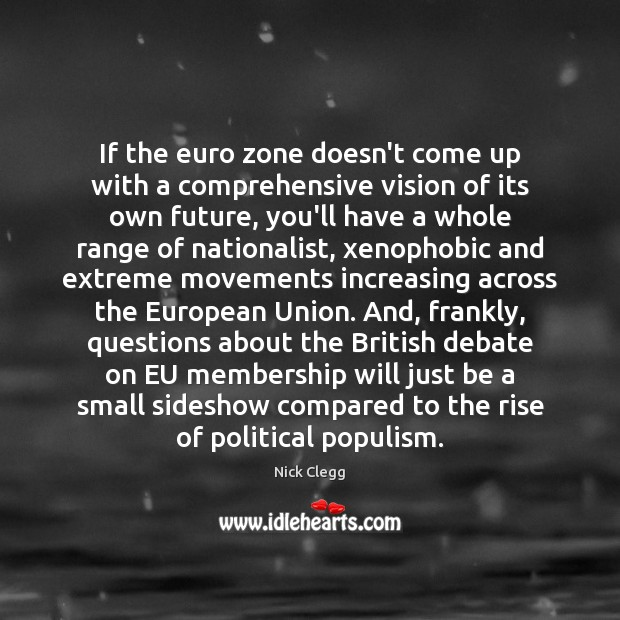 If the euro zone doesn't come up with a comprehensive vision of Nick Clegg Picture Quote