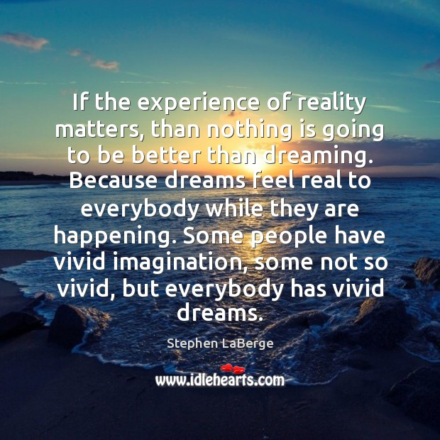 If the experience of reality matters, than nothing is going to be Image