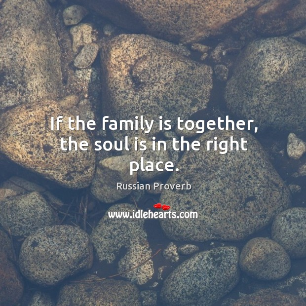 Image, If the family is together, the soul is in the right place.