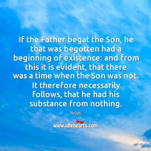 Image, If the Father begat the Son, he that was begotten had a